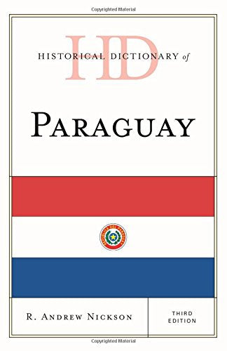 Historical Dictionary of Paraguay (Historical Dictionaries of the Americas)