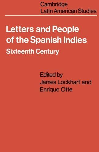 Letters And People Of The Spanish Indies: Sixteenth Century (Cambridge Latin American Studies)