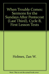 When Trouble Comes: Sermons for the Sundays After Pentecost (Last Third), Cycle B, First Lesson Texts