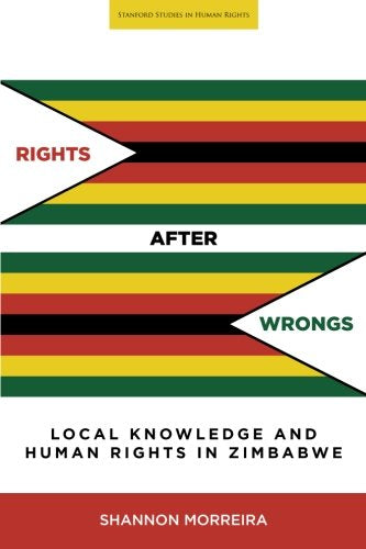 Rights After Wrongs: Local Knowledge and Human Rights in Zimbabwe (Stanford Studies in Human Rights)