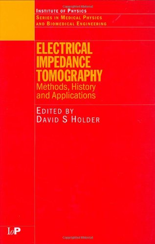 Electrical Impedance Tomography: Methods, History and Applications (Series in Medical Physics and Biomedical Engineering)