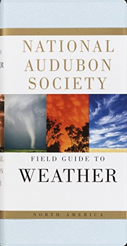 National Audubon Society Field Guide To Weather: North America (National Audubon Society Field Guides)