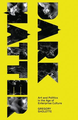 Dark Matter: Art and Politics in the Age of Enterprise Culture (Marxism and Culture)
