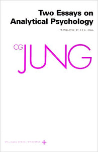 The Collected Works Of C. G. Jung, Vol. 7: Two Essays On Analytical Psychology