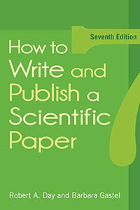 How To Write And Publish A Scientific Paper, 7Th Edition