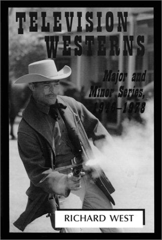 Television Westerns: Major and Minor Series, 1946-1978 (McFarland Classics)