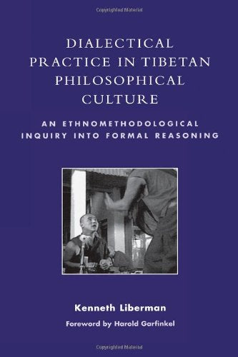 Dialectical Practice in Tibetan Philosophical Culture: An Ethnomethodological Inquiry into Formal Reasoning