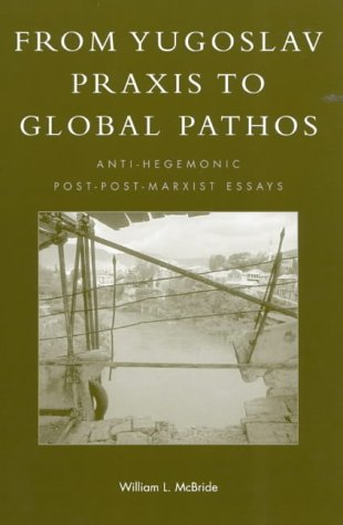 From Yugoslav Praxis to Global Pathos: Anti-Hegemonic Post-post-Marxist Essays (New Critical Theory)