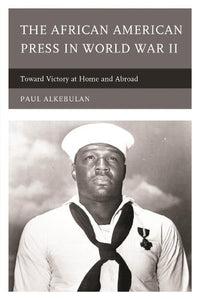 The African American Press in World War II: Toward Victory at Home and Abroad