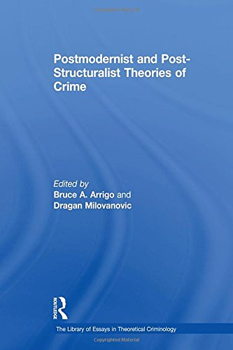 Postmodernist and Post-Structuralist Theories of Crime (The Library of Essays in Theoretical Criminology)