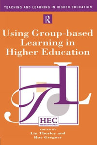 Using Group-based Learning in Higher Education (Teaching and Learning in Higher Education)