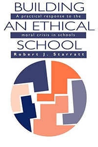 Building An Ethical School: A Practical Response To The Moral Crisis In Schools