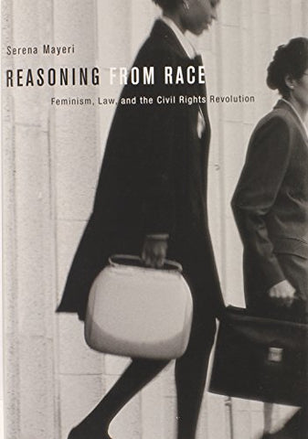Reasoning From Race: Feminism, Law, And The Civil Rights Revolution
