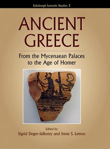 Ancient Greece: From the Mycenaean Palaces to the Age of Homer (Edinburgh Leventis Studies EUP)