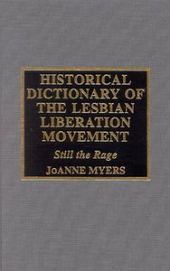 Historical Dictionary of the Lesbian Liberation Movement: Still the Rage (Historical Dictionaries of Religions, Philosophies, and Movements Series)