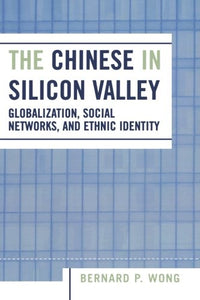 The Chinese in Silicon Valley: Globalization, Social Networks, and Ethnic Identity (Pacific Formations: Global Relations in Asian and Pacific Perspectives)