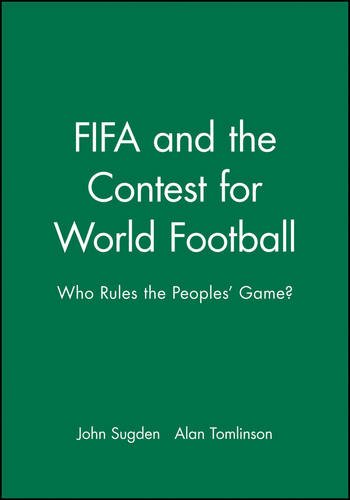 FIFA and the Contest for World Football: Who Rules the Peoples' Game?
