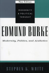 Edmund Burke: Modernity, Politics, and Aesthetics (Modernity and Political Thought)