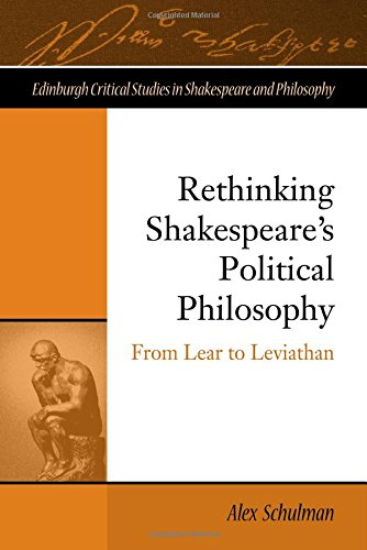 Rethinking Shakespeare's Political Philosophy: From Lear to Leviathan (EDINBURGH CRITICAL STUDIES IN SHAKESPEARE AND PHILOSOPHY EUP)