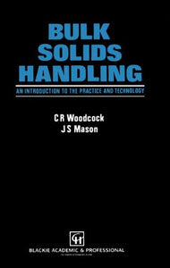 Bulk Solids Handling: An Introduction to the Practice and Technology