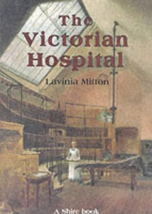 The Victorian Hospital (Shire Albums)