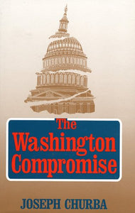 The Washington Compromise: How Government Betrays the National Interest