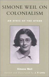 Simone Weil on Colonialism: An Ethic of the Other (After the Empire: The Francophone World and Postcolonial France)