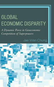 Global Economic Disparity: A Dynamic Force in Geoeconomic Competition of Superpowers