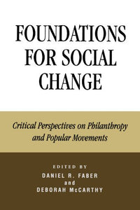 Foundations for Social Change: Critical Perspectives on Philanthropy and Popular Movements