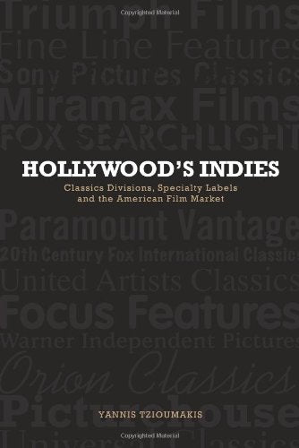 Hollywood's Indies: Classics Divisions, Specialty Labels and American Independent Cinema