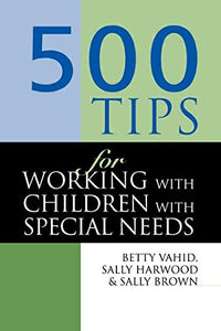 500 Tips for Working with Children with Special Needs