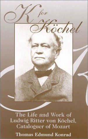 K for Kochel: The Life and Work of Ludwig Ritter von Kochel, Cataloguer of Mozart