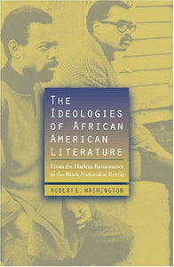 The Ideologies of African American Literature: From the Harlem Renaissance to the Black Nationalist Revolt