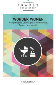 Wonder Women, Paperback (Frames Series): Navigating the Challenges of Motherhood, Career, and Identity