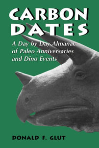 Carbon Dates: A Day by Day Almanac of Paleo Anniversaries and Dino Events