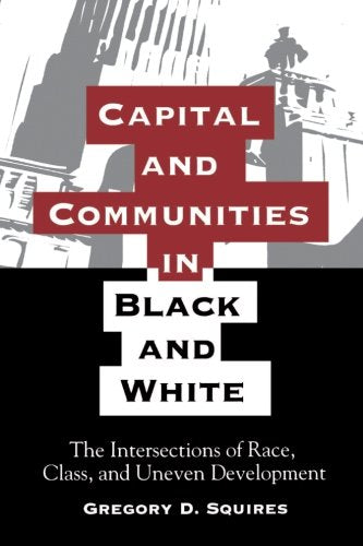 Capital and Communities in Black and White: The Intersections of Race, Class, and Uneven Devel (Suny Series the New Inequalities)