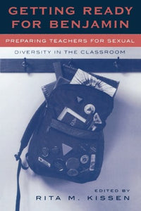Getting Ready for Benjamin: Preparing Teachers for Sexual Diversity in the Classroom (Curriculum, Cultures, and (Homo)Sexualities Series)