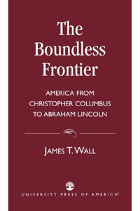 The Boundless Frontier: America From Christopher Columbus to Abraham Lincoln
