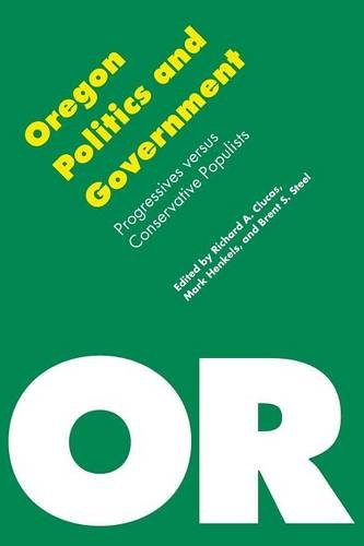 Oregon Politics and Government: Progressives versus Conservative Populists (Politics and Governments of the American States)