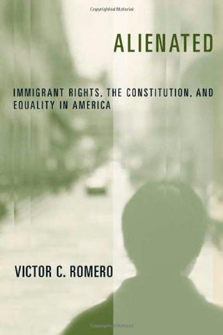 Alienated: Immigrant Rights, the Constitution, and Equality in America (Critical America)