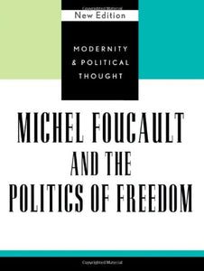 Michel Foucault and the Politics of Freedom (Modernity and Political Thought)