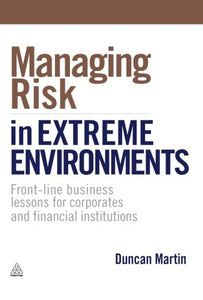 Managing Risk in Extreme Environments: Front-Line Business Lessons for Corporates and Financial Institutions