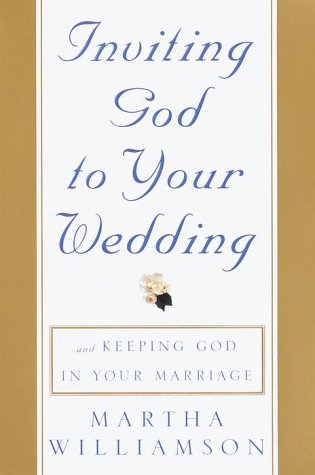 Inviting God To Your Wedding: And Keeping God In Your Marriage