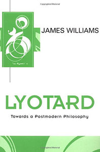 Lyotard: Towards a Postmodern Philosophy (Key Contemporary Thinkers)