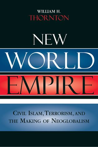 New World Empire: Civil Islam, Terrorism, and the Making of Neoglobalism