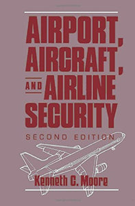 Airport, Aircraft, and Airline Security, Second Edition