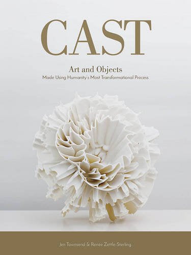Cast: Art And Objects Made Using Humanity'S Most Transformational Process