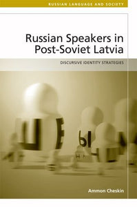 Russian Speakers in Post-Soviet Latvia: Discursive Identity Strategies (Russian Language and Society)