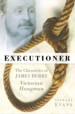 Executioner: The Chronicles of James Berry, Victorian Hangman