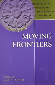 Moving Frontiers: Readings in the History of the Lutheran Church Missouri Synod